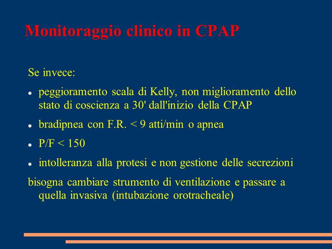 Monitoraggio clinico in CPAP Se invece: peggioramento scala di Kelly, non miglioramento dello stato di coscienza a 30' dall'inizio della CPAP bradipne