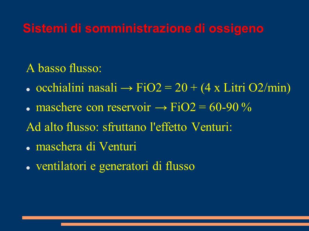 Sistemi di somministrazione di ossigeno A basso flusso: occhialini nasali FiO2 = 20 + (4 x Litri O2/min) maschere con reservoir FiO2 = 60-90 % Ad alto