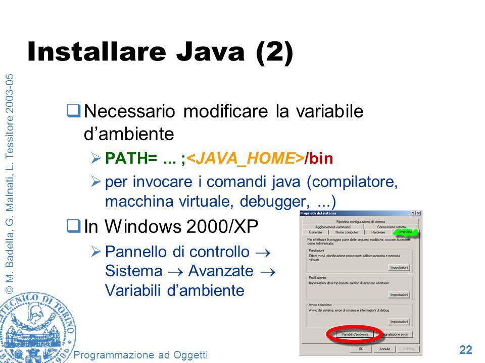 22 © M. Badella, G. Malnati, L. Tessitore 2003-05 Programmazione ad Oggetti Installare Java (2) Necessario modificare la variabile dambiente PATH=...