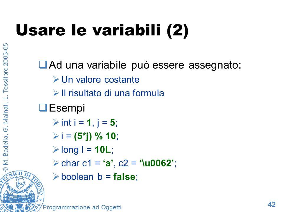 42 © M. Badella, G. Malnati, L. Tessitore 2003-05 Programmazione ad Oggetti Usare le variabili (2) Ad una variabile può essere assegnato: Un valore co