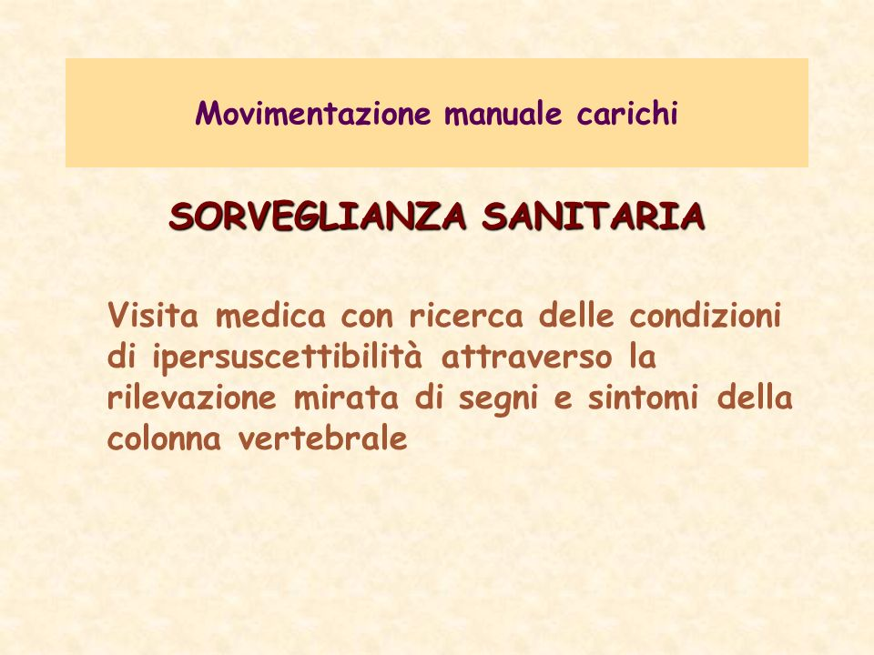 Movimentazione manuale carichi SORVEGLIANZA SANITARIA Visita medica con ricerca delle condizioni di ipersuscettibilità attraverso la rilevazione mirat