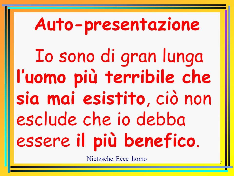 7 Auto-presentazione Io sono di gran lunga luomo più terribile che sia mai esistito, ciò non esclude che io debba essere il più benefico.