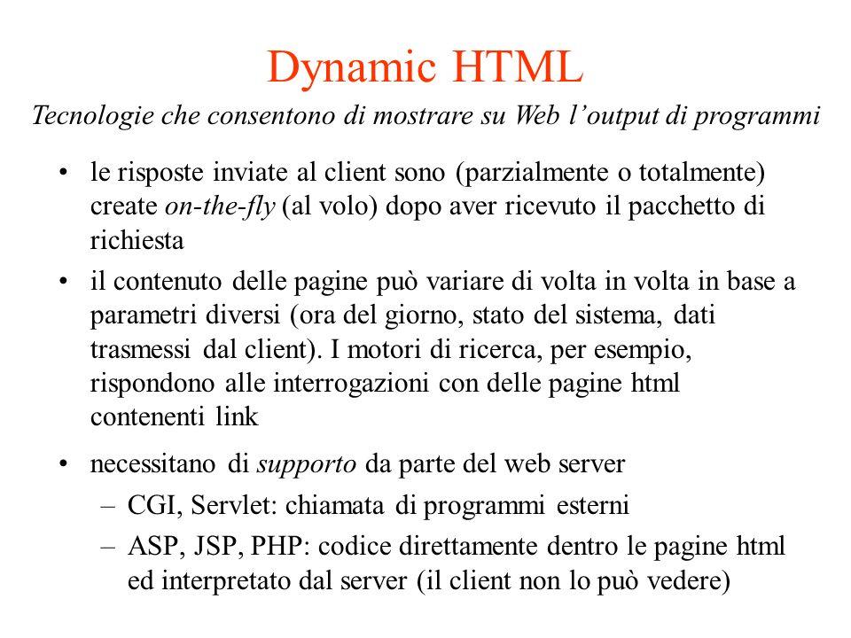 Marcatori HTML per le FORM possibili attributi: METHOD=GET METHOD=POST ACTION= http://host.com/cgi-bin/miofile possibili attributi: TYPE=TEXT (input testuale) TYPE=CHECKBOX (selezione) TYPE=RADIO (selezione esclusiva) TYPE=SUBMIT (tasto per inviare i dati) TYPE=RESET (per cancellare i dati) NAME= mia_etichetta VALUE= valore_associato (se selezionato) CHECKED (selezionato per default)...