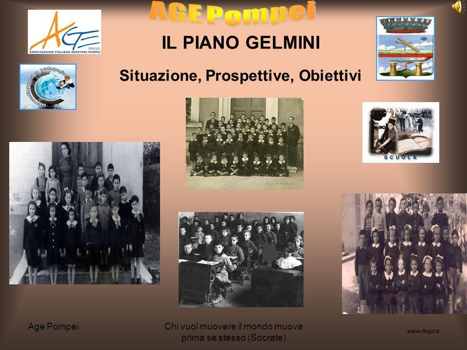 Age PompeiChi vuol muovere il mondo muova prima se stesso (Socrate) IL PIANO GELMINI Situazione, Prospettive, Obiettivi www.flcgil.it