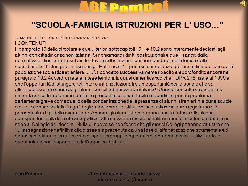 Age PompeiChi vuol muovere il mondo muova prima se stesso (Socrate) SCUOLA-FAMIGLIA ISTRUZIONI PER L USO… ISCRIZIONE DEGLI ALUNNI CON CITTADINANZA NON ITALIANA I CONTENUTI Il paragrafo 10 della circolare e due ulteriori sottocapitoli 10.1 e 10.2 sono interamente dedicati agli alunni con cittadinanza non italiana.