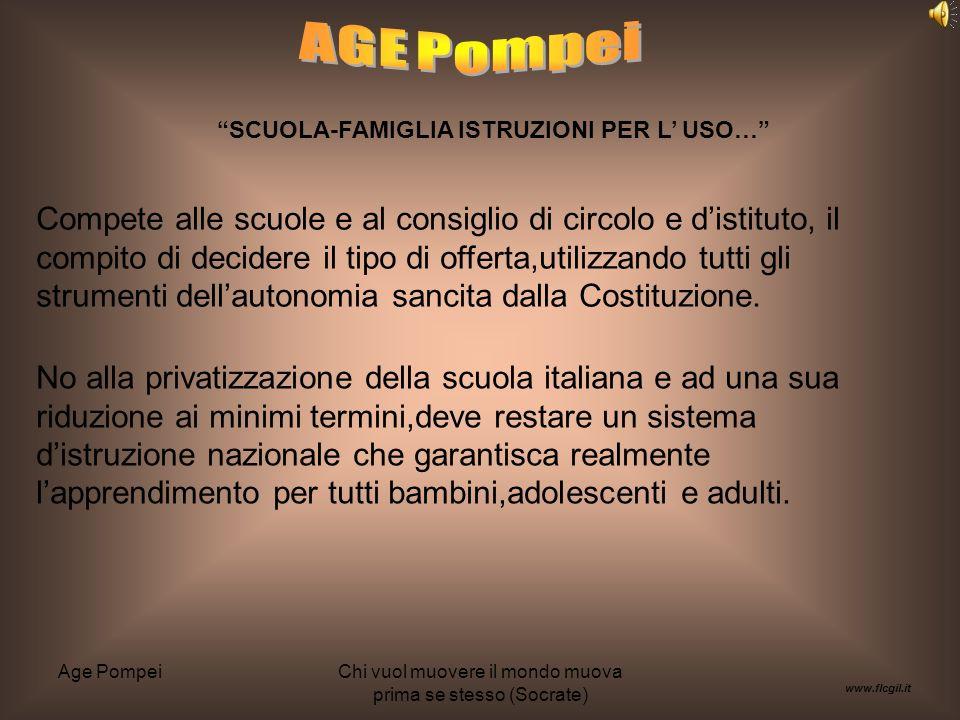 Age PompeiChi vuol muovere il mondo muova prima se stesso (Socrate) SCUOLA-FAMIGLIA ISTRUZIONI PER L USO… Le persone sono nel mondo , ma si comportano come se ne fossero fuori.