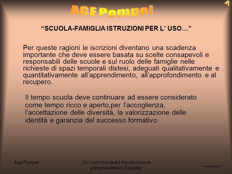 Age PompeiChi vuol muovere il mondo muova prima se stesso (Socrate) SCUOLA-FAMIGLIA ISTRUZIONI PER L USO… Lofferta formativa si presenta impoverita sia nel tempo normale sia nel tempo prolungato.
