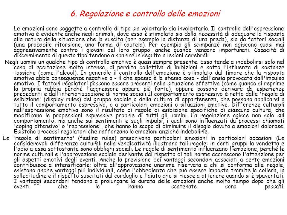 6. Regolazione e controllo delle emozioni Le emozioni sono soggette a controllo di tipo sia volontario sia involontario. Il controllo dell'espressione