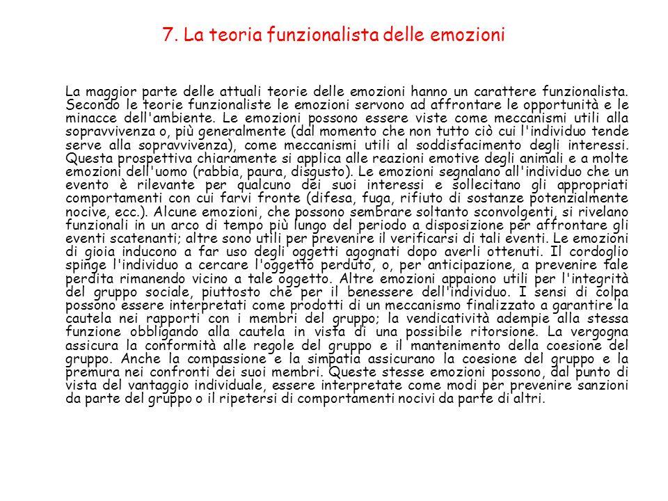 7. La teoria funzionalista delle emozioni La maggior parte delle attuali teorie delle emozioni hanno un carattere funzionalista. Secondo le teorie fun