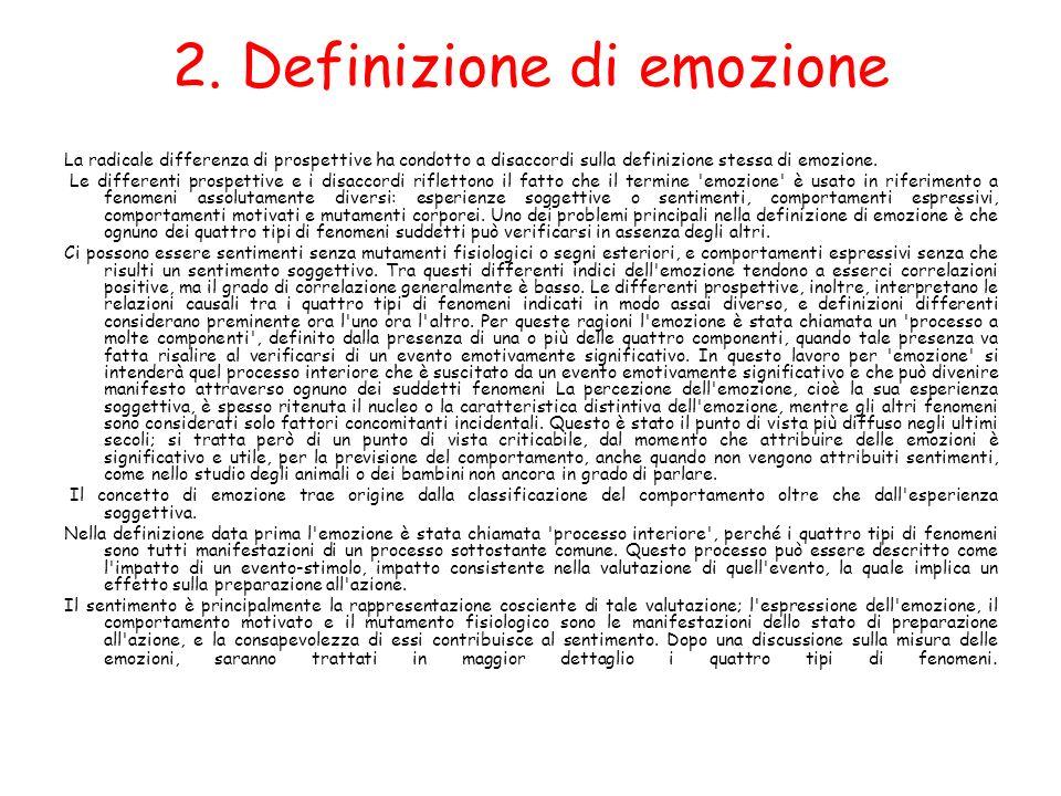 2. Definizione di emozione La radicale differenza di prospettive ha condotto a disaccordi sulla definizione stessa di emozione. Le differenti prospett