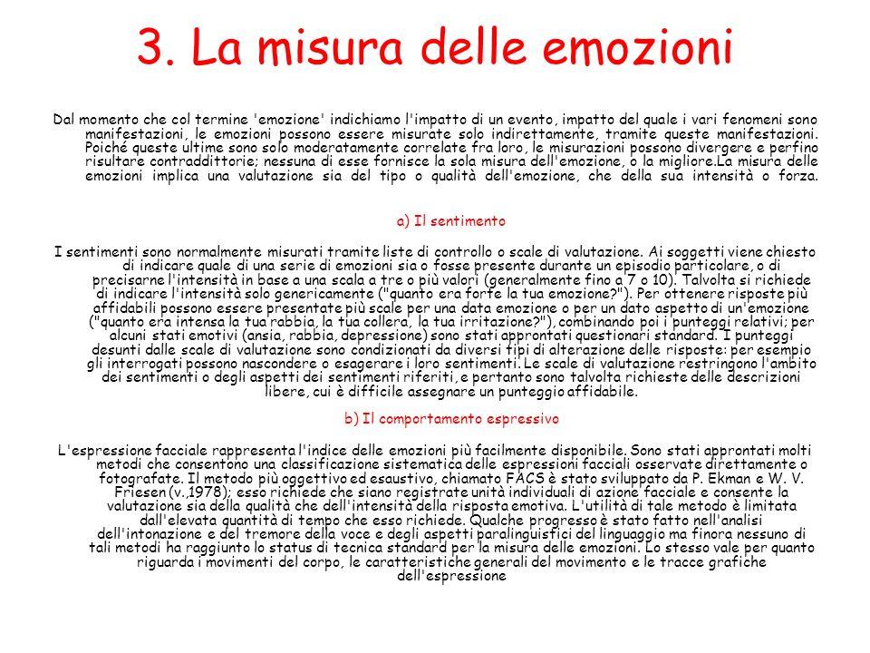 3. La misura delle emozioni Dal momento che col termine 'emozione' indichiamo l'impatto di un evento, impatto del quale i vari fenomeni sono manifesta