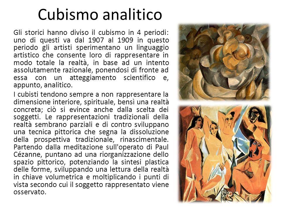 Cubismo analitico Gli storici hanno diviso il cubismo in 4 periodi: uno di questi va dal 1907 al 1909 in questo periodo gli artisti sperimentano un linguaggio artistico che consente loro di rappresentare in modo totale la realtà, in base ad un intento assolutamente razionale, ponendosi di fronte ad essa con un atteggiamento scientifico e, appunto, analitico.