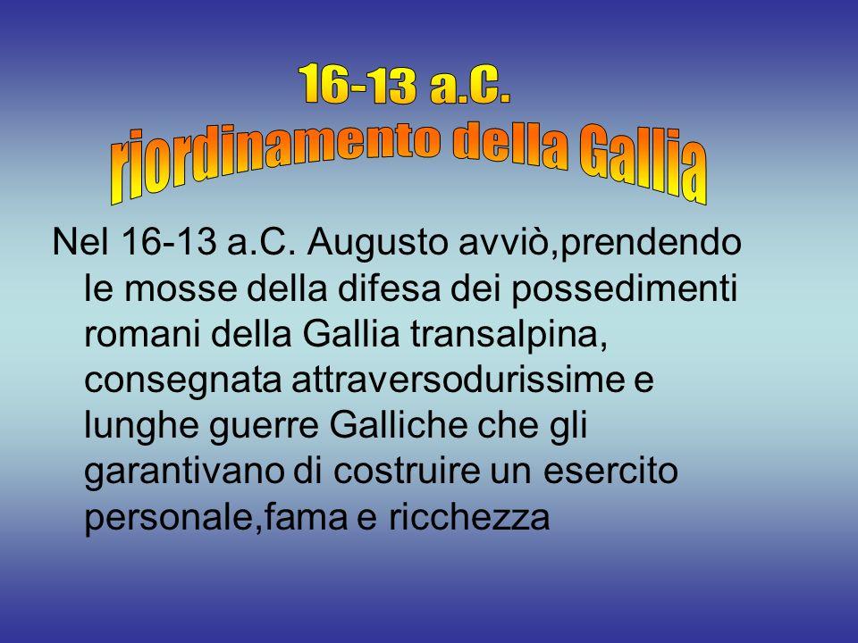 Nel 16-13 a.C. Augusto avviò,prendendo le mosse della difesa dei possedimenti romani della Gallia transalpina, consegnata attraversodurissime e lunghe