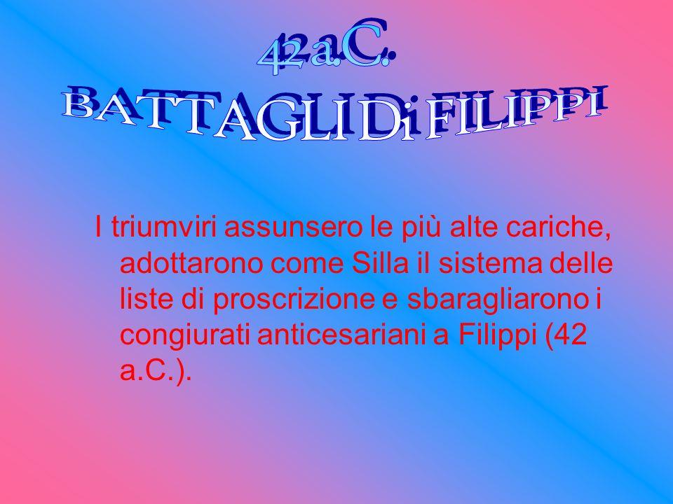I triumviri assunsero le più alte cariche, adottarono come Silla il sistema delle liste di proscrizione e sbaragliarono i congiurati anticesariani a F