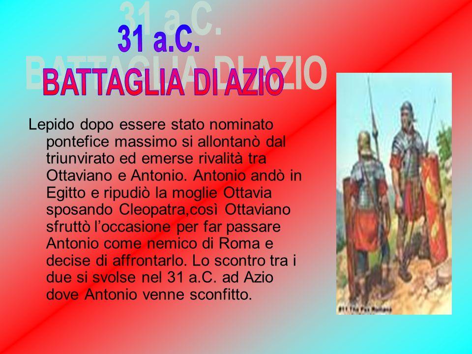 Lepido dopo essere stato nominato pontefice massimo si allontanò dal triunvirato ed emerse rivalità tra Ottaviano e Antonio. Antonio andò in Egitto e