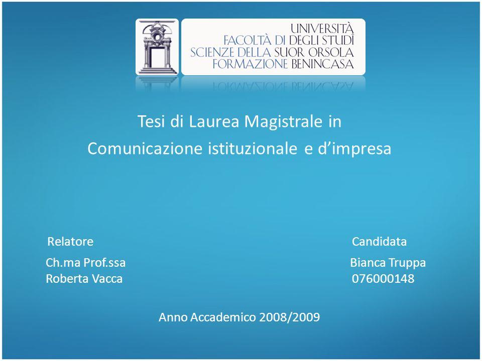 Tesi di Laurea Magistrale in Comunicazione istituzionale e dimpresa Relatore Candidata Ch.ma Prof.ssa Bianca Truppa Roberta Vacca 076000148 Anno Accad