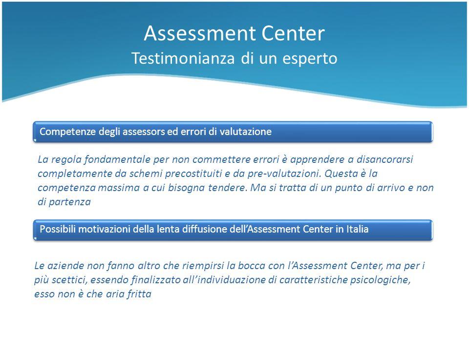 Assessment Center Testimonianza di un esperto Competenze degli assessors ed errori di valutazione La regola fondamentale per non commettere errori è a