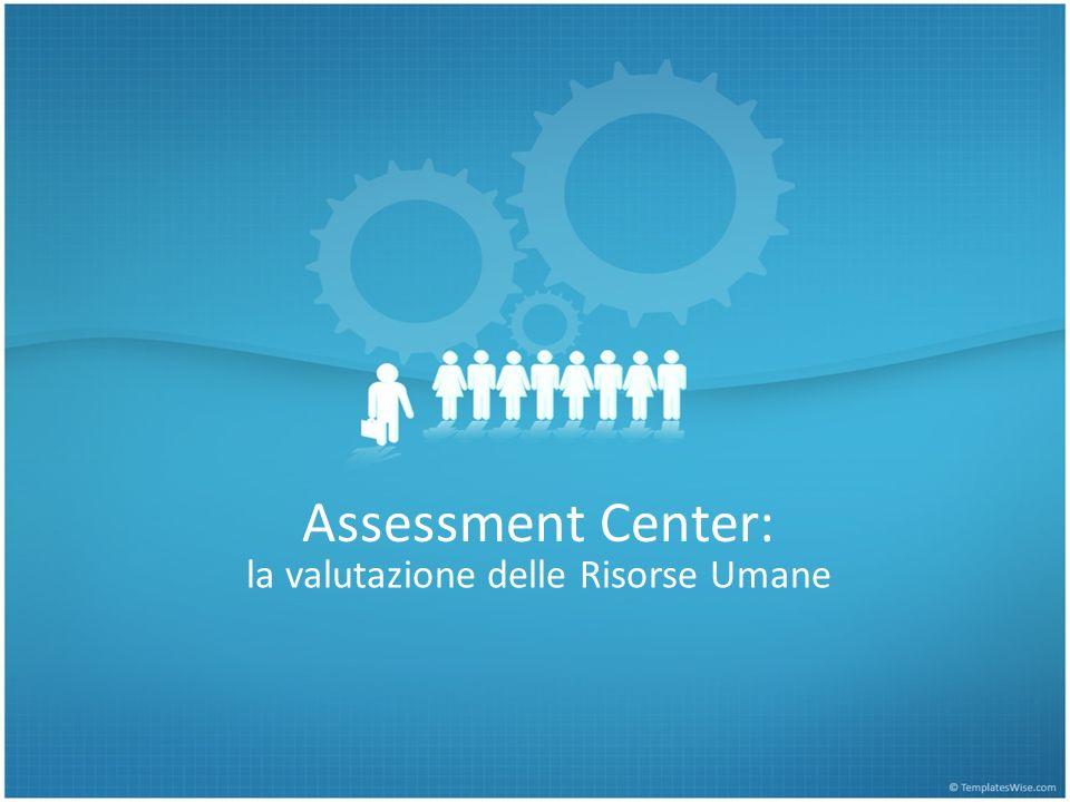 Assessment Center: la valutazione delle Risorse Umane
