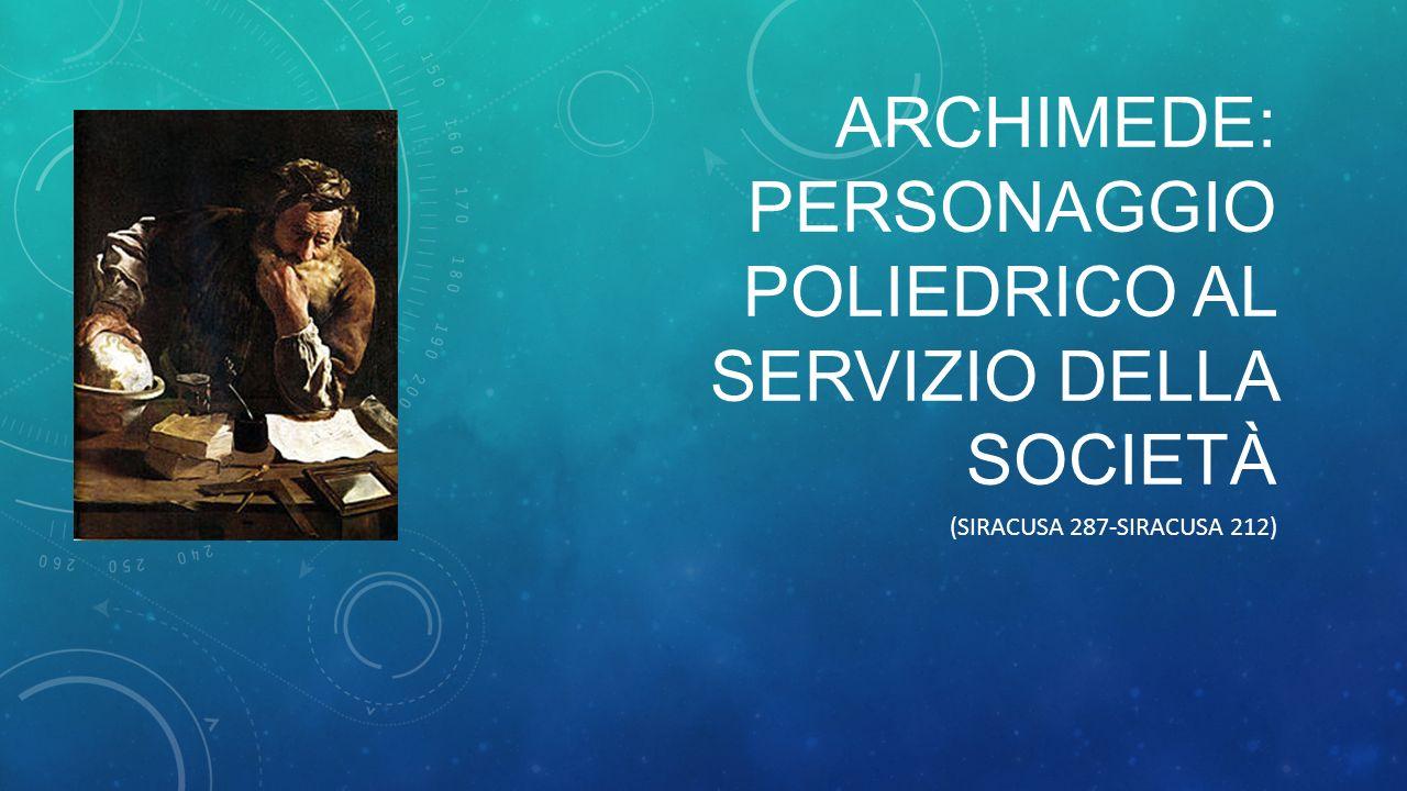 ARCHIMEDE: PERSONAGGIO POLIEDRICO AL SERVIZIO DELLA SOCIETÀ (SIRACUSA 287-SIRACUSA 212) dipint o