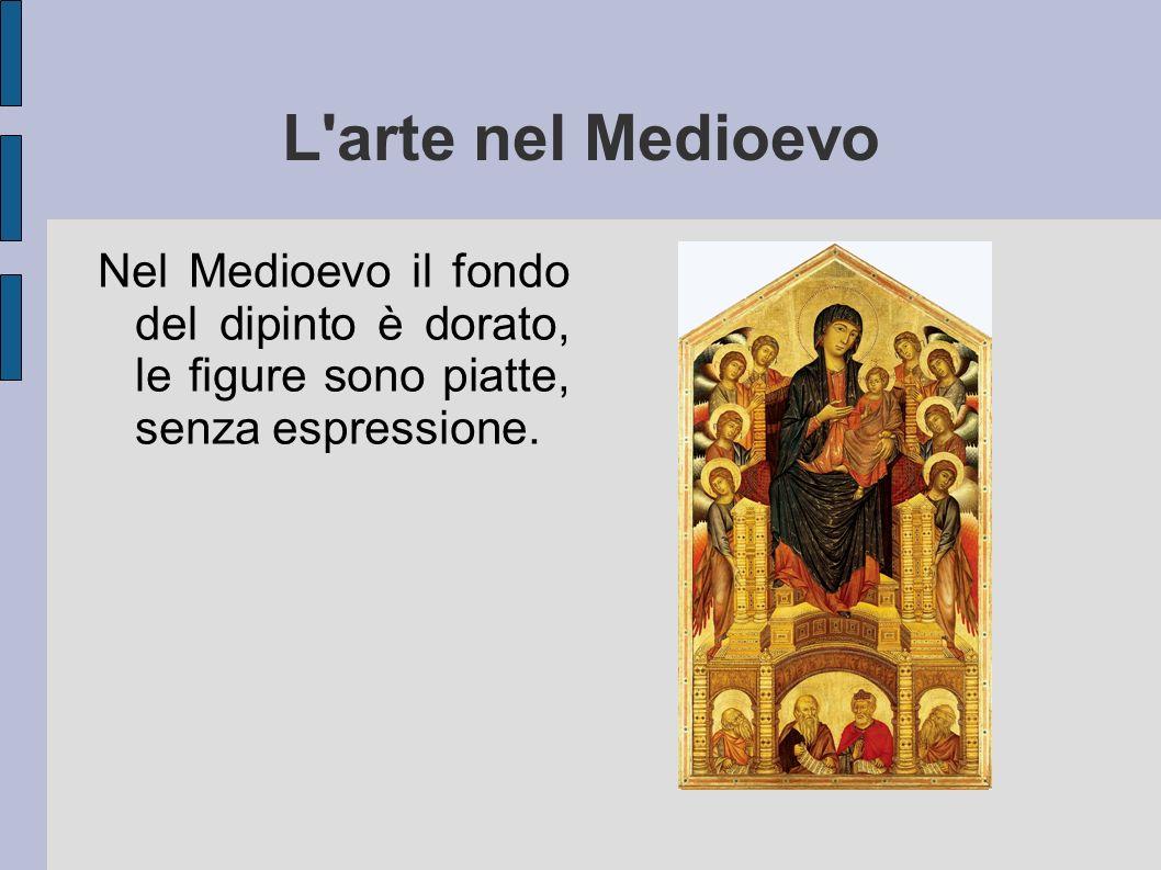 L'arte nel Medioevo Nel Medioevo il fondo del dipinto è dorato, le figure sono piatte, senza espressione.