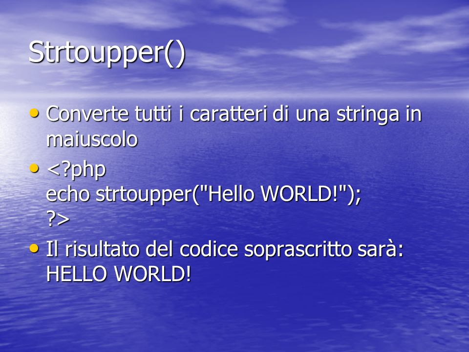 Strtoupper() Converte tutti i caratteri di una stringa in maiuscolo Converte tutti i caratteri di una stringa in maiuscolo Il risultato del codice sop