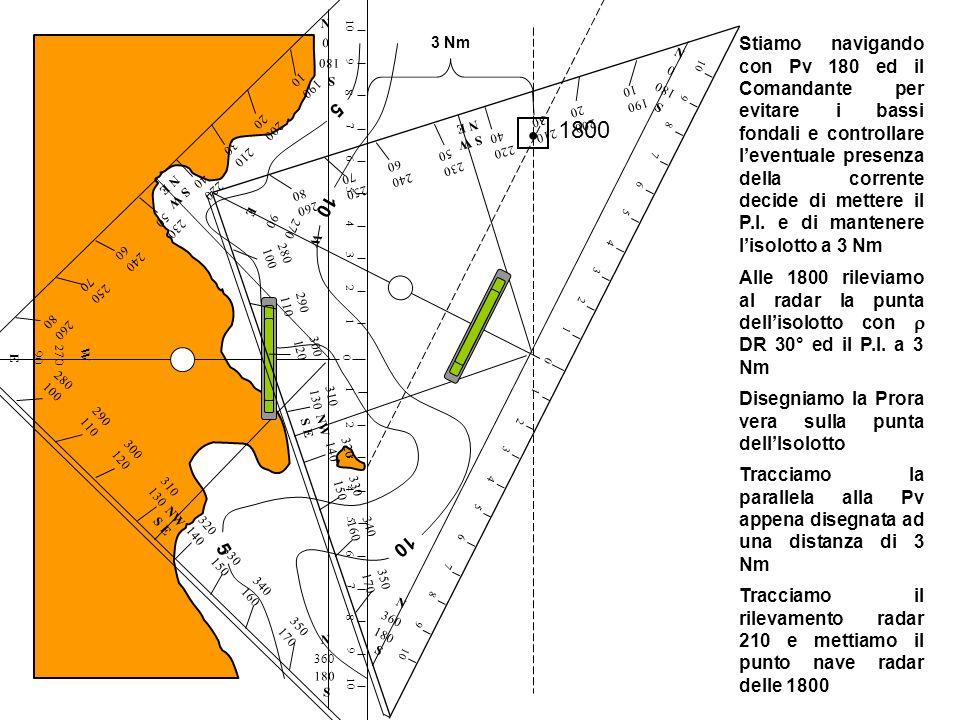 5 5 10 Stiamo navigando con Pv 180 ed il Comandante per evitare i bassi fondali e controllare leventuale presenza della corrente decide di mettere il