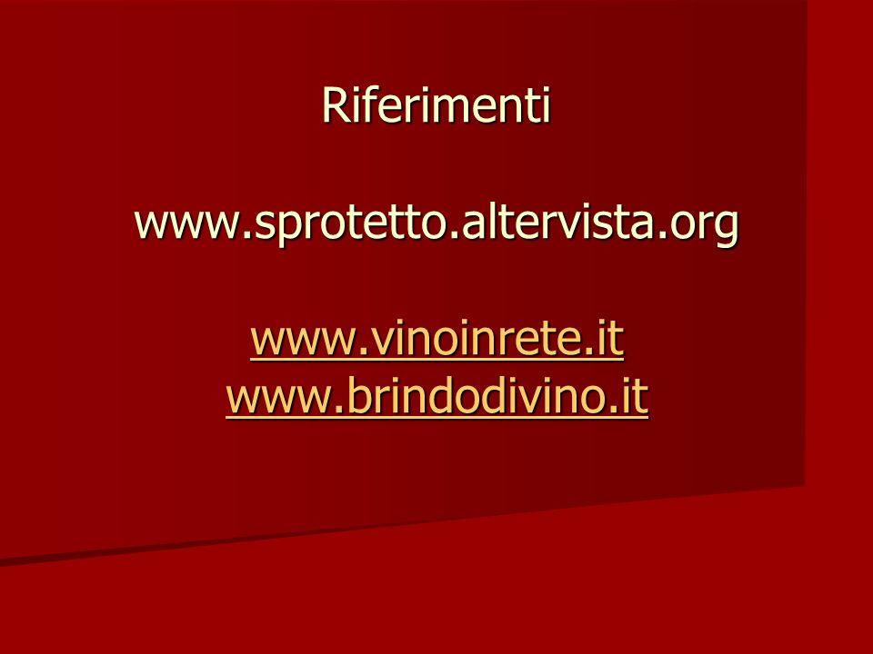 Riferimenti www.sprotetto.altervista.org www.vinoinrete.it www.brindodivino.it www.vinoinrete.it www.brindodivino.it www.vinoinrete.it www.brindodivin