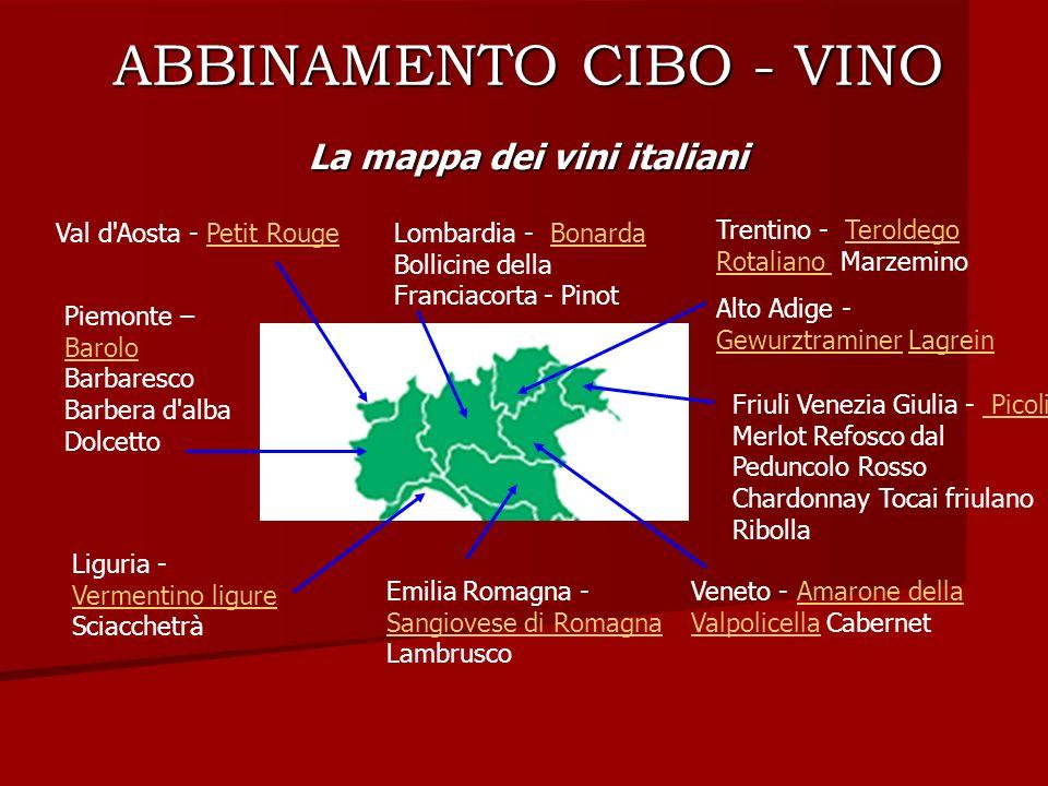 ABBINAMENTO CIBO - VINO La mappa dei vini italiani Val d'Aosta - Petit RougePetit Rouge Piemonte – Barolo Barbaresco Barbera d'alba Dolcetto Barolo Li