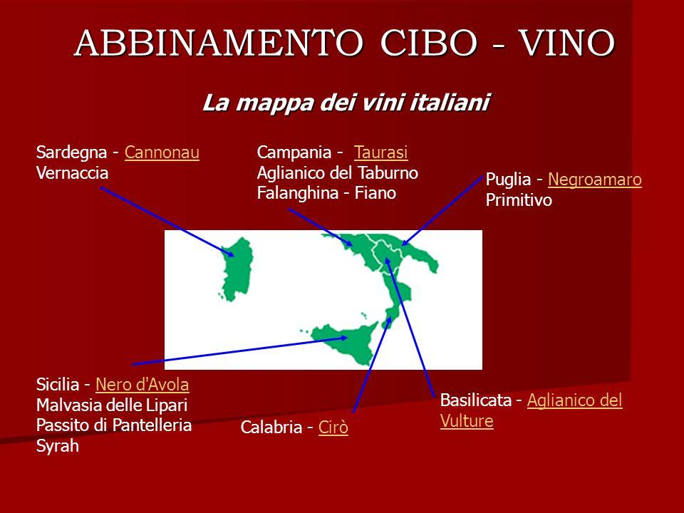 ABBINAMENTO CIBO - VINO La mappa dei vini italiani Sardegna - Cannonau VernacciaCannonau Campania - Taurasi Aglianico del Taburno Falanghina - FianoTa