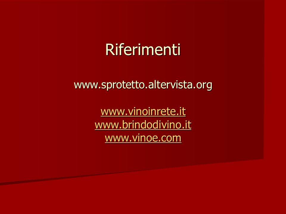 Riferimenti www.sprotetto.altervista.org www.vinoinrete.it www.brindodivino.it www.vinoe.com www.vinoinrete.it www.brindodivino.it www.vinoe.com www.v