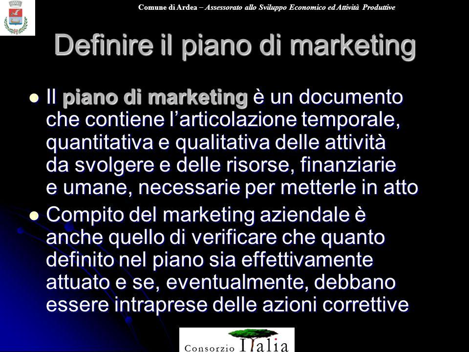 Comune di Ardea – Assessorato allo Sviluppo Economico ed Attività Produttive Definire il piano di marketing Il piano di marketing è un documento che c