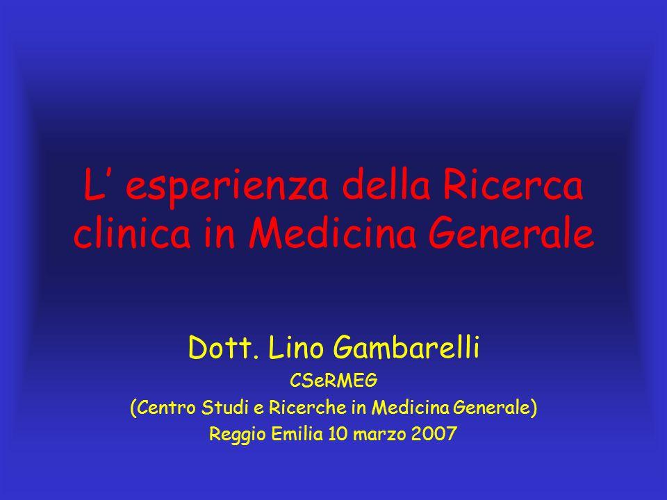 L esperienza della Ricerca clinica in Medicina Generale Dott. Lino Gambarelli CSeRMEG (Centro Studi e Ricerche in Medicina Generale) Reggio Emilia 10