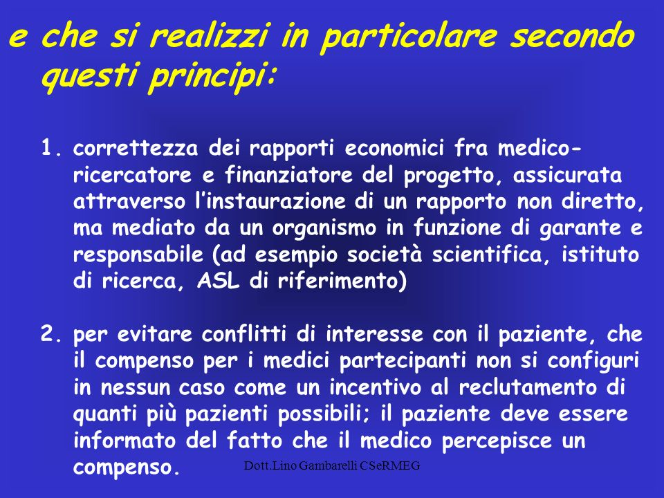 Dott.Lino Gambarelli CSeRMEG e che si realizzi in particolare secondo questi principi: 1.correttezza dei rapporti economici fra medico- ricercatore e