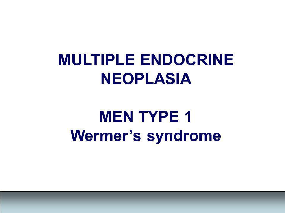 MULTIPLE ENDOCRINE NEOPLASIA MEN TYPE 1 Wermers syndrome