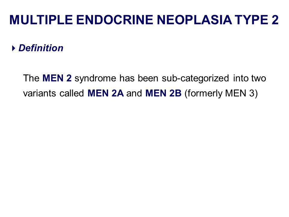 Definition The MEN 2 syndrome has been sub-categorized into two variants called MEN 2A and MEN 2B (formerly MEN 3) MULTIPLE ENDOCRINE NEOPLASIA TYPE 2