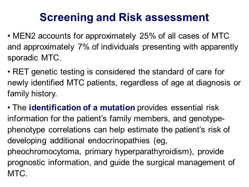 Screening and Risk assessment MEN2 accounts for approximately 25% of all cases of MTC and approximately 7% of individuals presenting with apparently s