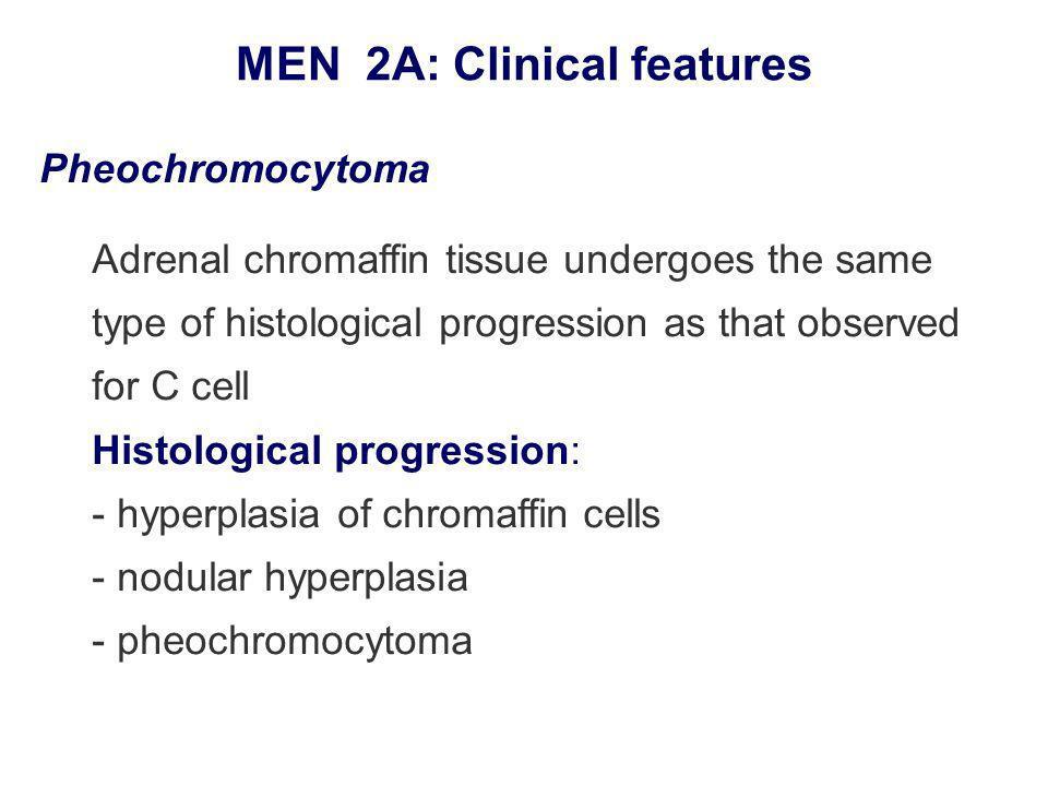Pheochromocytoma Adrenal chromaffin tissue undergoes the same type of histological progression as that observed for C cell Histological progression: -