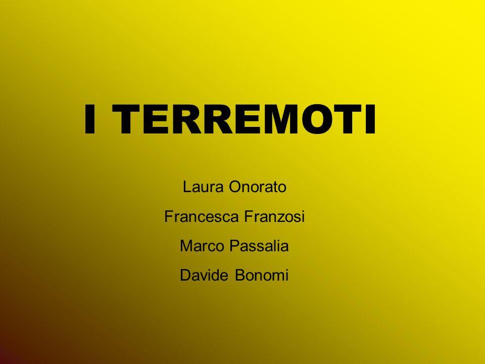 I TERREMOTI Laura Onorato Francesca Franzosi Marco Passalia Davide Bonomi