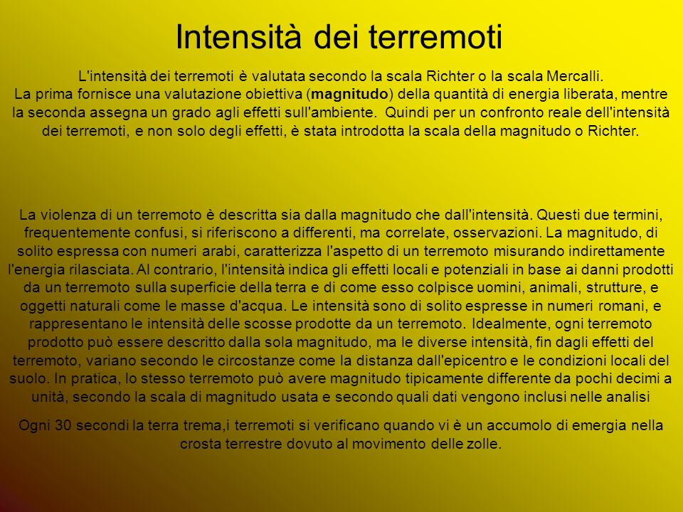 Intensità dei terremoti Intensità dei terremoti L intensità dei terremoti è valutata secondo la scala Richter o la scala Mercalli.