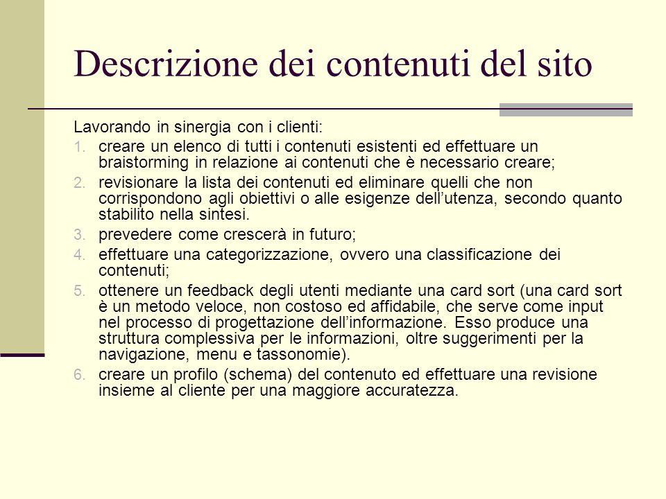 Descrizione dei contenuti del sito Lavorando in sinergia con i clienti: 1. creare un elenco di tutti i contenuti esistenti ed effettuare un braistormi