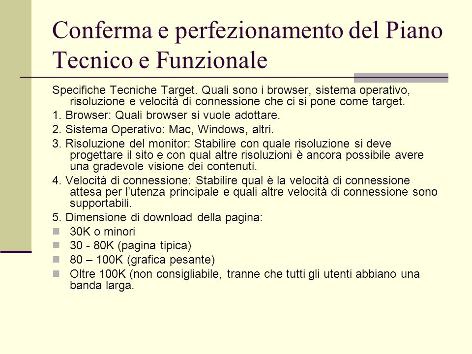 Conferma e perfezionamento del Piano Tecnico e Funzionale Specifiche Tecniche Target. Quali sono i browser, sistema operativo, risoluzione e velocità