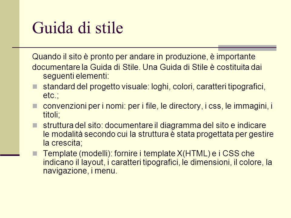 Guida di stile Quando il sito è pronto per andare in produzione, è importante documentare la Guida di Stile. Una Guida di Stile è costituita dai segue