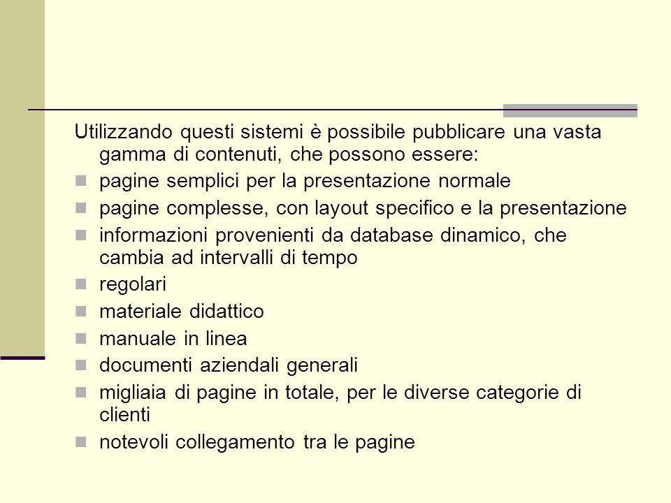 Utilizzando questi sistemi è possibile pubblicare una vasta gamma di contenuti, che possono essere: pagine semplici per la presentazione normale pagin