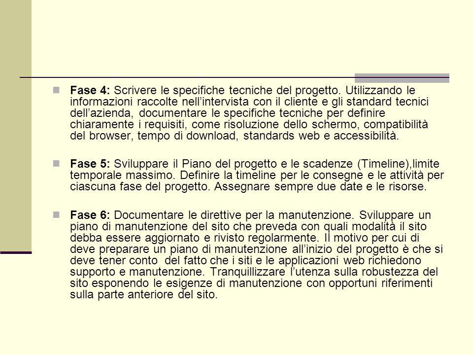 Fase 4: Scrivere le specifiche tecniche del progetto. Utilizzando le informazioni raccolte nellintervista con il cliente e gli standard tecnici dellaz
