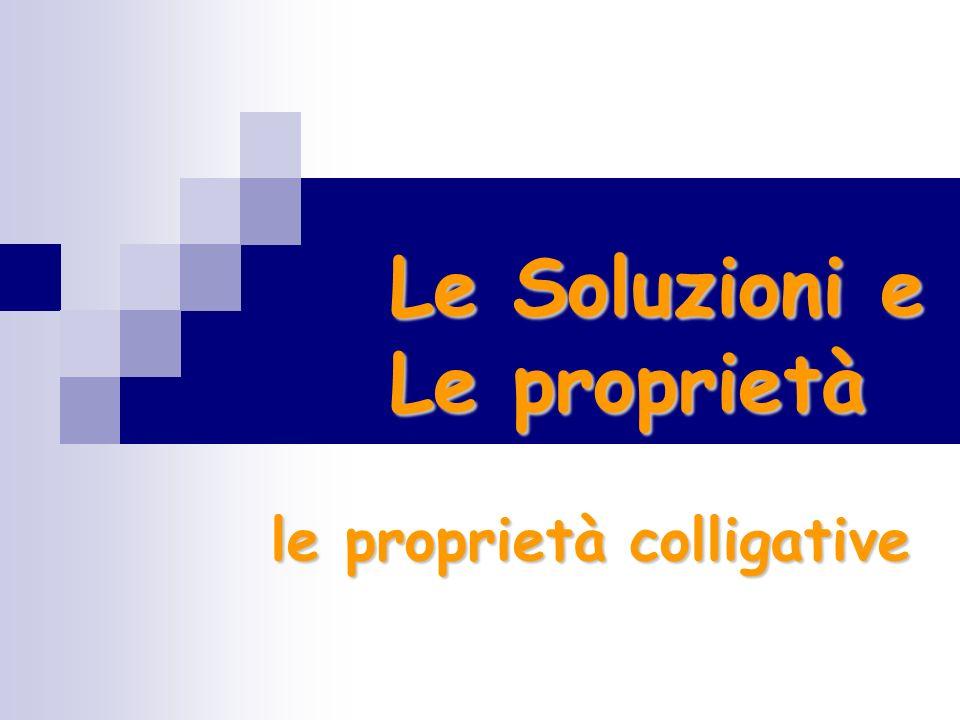 Le Soluzioni e Le proprietà le proprietà colligative