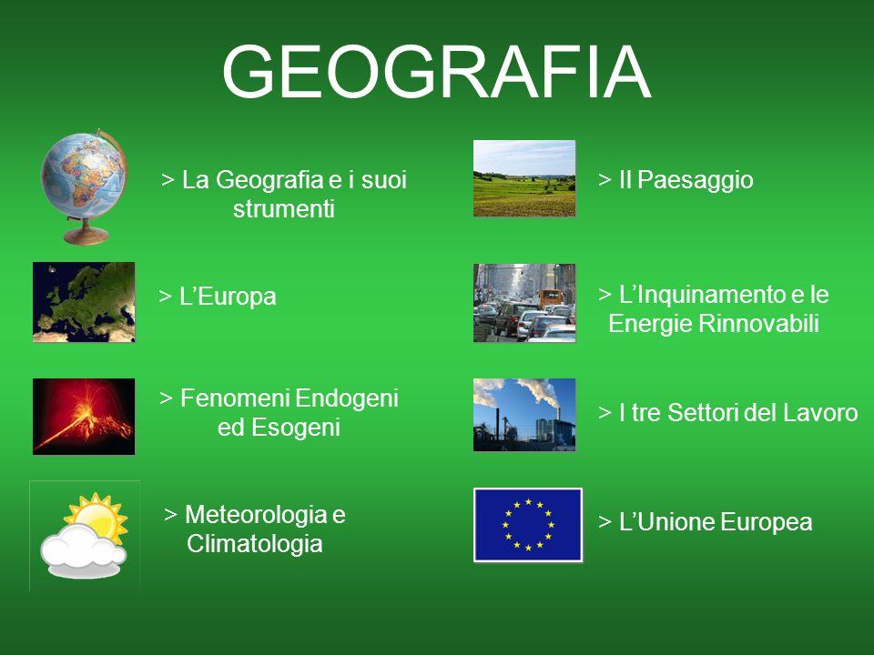 > LEuropa GEOGRAFIA > La Geografia e i suoi strumenti > Fenomeni Endogeni ed Esogeni > I tre Settori del Lavoro > Meteorologia e Climatologia > Il Paesaggio > LInquinamento e le Energie Rinnovabili > LUnione Europea