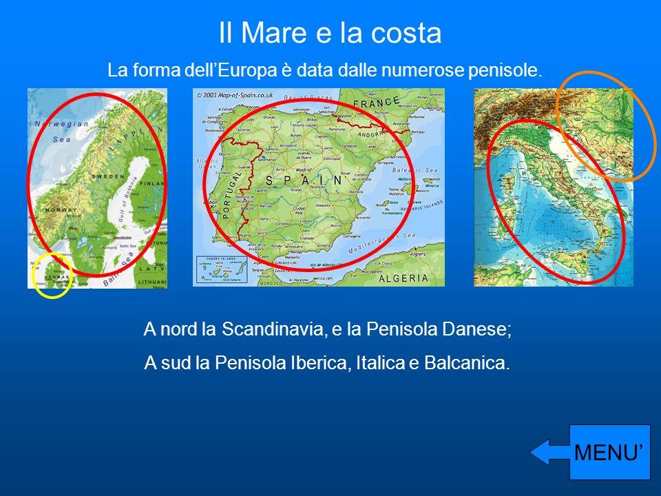 Il Mare e la costa La forma dellEuropa è data dalle numerose penisole. A nord la Scandinavia, e la Penisola Danese; A sud la Penisola Iberica, Italica