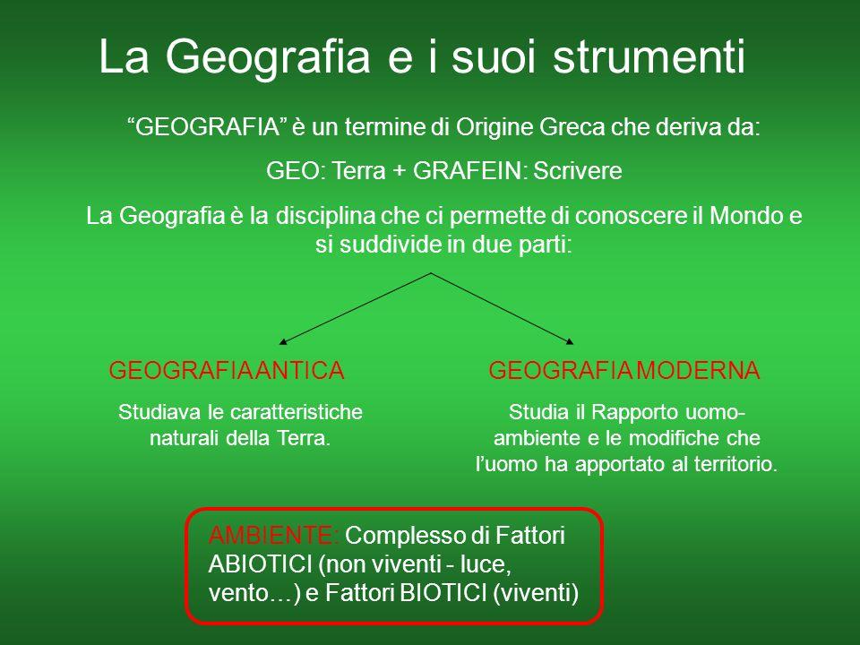 La Geografia e i suoi strumenti GEOGRAFIA è un termine di Origine Greca che deriva da: GEO: Terra + GRAFEIN: Scrivere La Geografia è la disciplina che