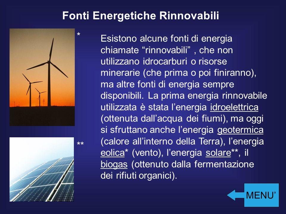 Fonti Energetiche Rinnovabili Esistono alcune fonti di energia chiamate rinnovabili, che non utilizzano idrocarburi o risorse minerarie (che prima o poi finiranno), ma altre fonti di energia sempre disponibili.