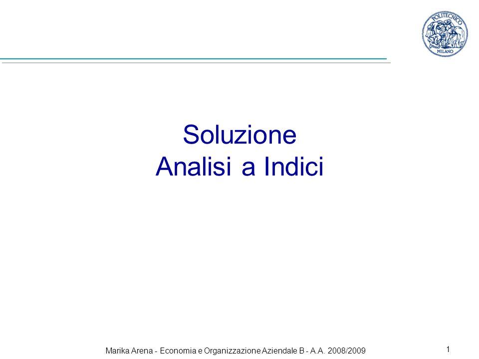 Marika Arena - Economia e Organizzazione Aziendale B - A.A. 2008/2009 1 Soluzione Analisi a Indici